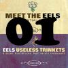 [01] Eels: Meet The Eels / Useless Trinkets