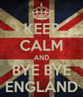 Keep calm and bye bye England