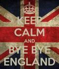 Keep calm and bye bye England