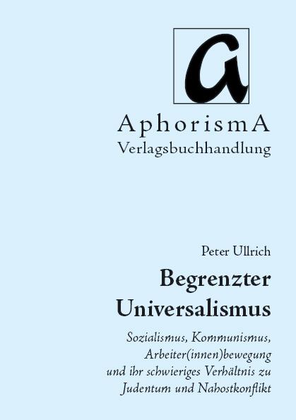 Buchcover von Peter Ullrich (2008) : Begrenzter Universalimus. Sozialismus, Kommunismus, Arbeiter(innen)bewegung und ihr schwieriges Verhältnis zu Judentum und Nahostkonflikt